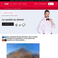 FRANCE INTER 04/05/17 LA TETE AU CARRE - La société du déchet