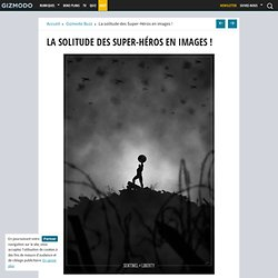 La solitude des Super-Héros en images !