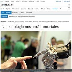 'La tecnología nos hará inmortales'