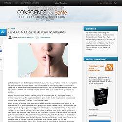 La véritable cause de toutes nos maladies Conscience & Santé
