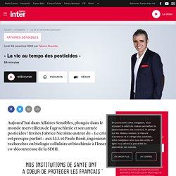FRANCE INTER 18/11/19 AFFAIRES SENSIBLES - « La vie au temps des pesticides »