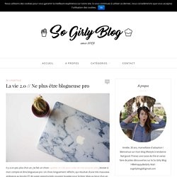La vie 2.0 // Ne plus être blogueuse pro - Le So Girly Blog