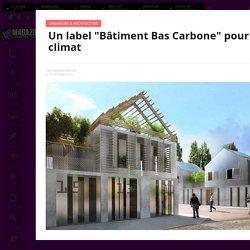 """Un label """"Bâtiment Bas Carbone"""" pour le climat"""