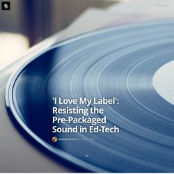 'I Love My Label': Resisting the Pre-Packaged Sound in Ed-Tech