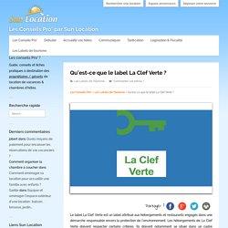 Qu'est-ce que le label La Clef Verte ? - Les Conseils Pro' par Sun Location