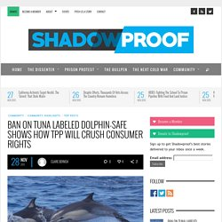 Ban On Tuna Labeled Dolphin-Safe Shows How TPP Will Crush Consumer Rights - Shadowproof