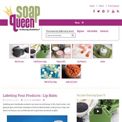 Soap QueenLabeling Your Products : Lip Balm