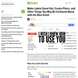 Make Labels Stand Out, Create Filters, and Other Things You May Be Confused About with the New Gmail