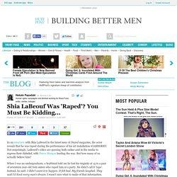 Shia LaBeouf Was 'Raped'? You Must Be Kidding...