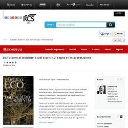 Dall'albero al labirinto. Studi storici sul segno e l'interpretazione - Umberto Eco - Bompiani