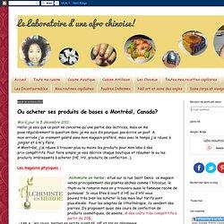 Le Laboratoire d'une afro chinoise!: Ou acheter ses produits de bases a Montréal, Canada?