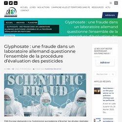 Glyphosate : une fraude dans un laboratoire allemand questionne l'ensemble de la procédure d'évaluation des pesticides - Réseau Environnement Santé