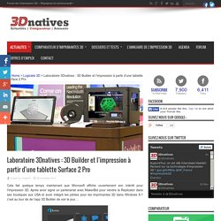 Laboratoire 3Dnatives : 3D Builder et l'impression à partir d'une tablette Surface 2 Pro