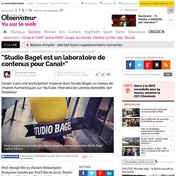 """""""Studio Bagel est un laboratoire de contenus pour Canal+"""" - 7 mars 2014"""