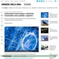Laboratori Gran Sasso: catturatoil neutrino che cambia «sapore»