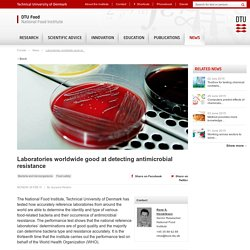 DTU FOOD NATIONAL FOOD INSTITUTE 09/02/15 Laboratories worldwide good at detecting antimicrobial resistance