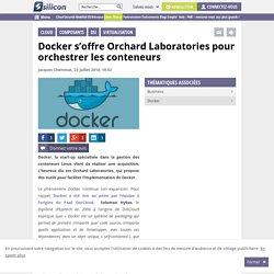 Docker s'offre Orchard Laboratories pour orchestrer les conteneurs