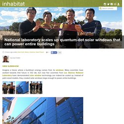 National laboratory scales up quantum-dot solar windows that can power entire buildings