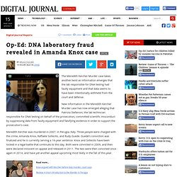 Op-Ed: DNA laboratory fraud revealed in Amanda Knox case (Includes interview)