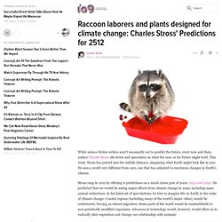Raccoon laborers and plants designed for climate change: Charles Stross' Predictions for 2512