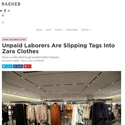 Unpaid Laborers Are Slipping Tags Into Zara Clothes