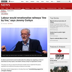 Labour would renationalise railways 'line by line,' says Jeremy Corbyn - BBC News