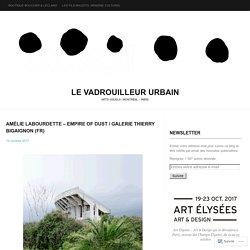 AMÉLIE LABOURDETTE – EMPIRE OF DUST / Galerie Thierry Bigaignon (FR)