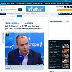 Loi El Khomri : la CFDT «ne lâchera pas» sur les indemnités prud'homales