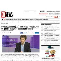 David Lacombled (IAB) à #Media : ''Un contenu de qualité exige une publicité de qualité''
