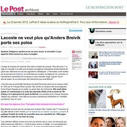Lacoste ne veut plus qu'Anders Breivik porte ses polos - LePost.fr (13:10)