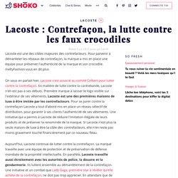 Lacoste : Contrefaçon, la lutte contre les faux crocodiles