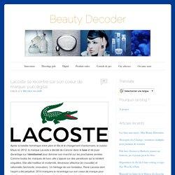 Lacoste se recentre sur son coeur de marque: pub,digital - Beauty Decoder