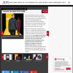 Lacoste, du sport à la mode : Ces marques qui se donnent un nouveau visage