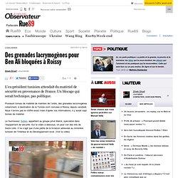 Des grenades lacrymogènes pour Ben Ali bloquées à Roissy