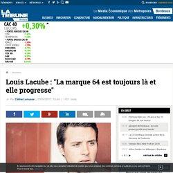 """Louis Lacube : """"La marque 64 est toujours là et elle progresse"""""""