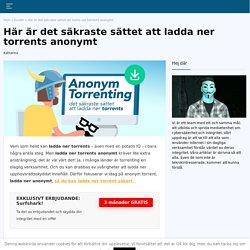 Vill du ladda ner torrents anonymt? Titta här!
