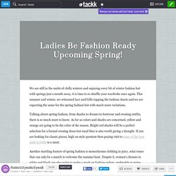 Ladies Be Fashion Ready Upcoming Spring!