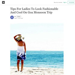 Tips For Ladies To Look Fashionable And Cool On Goa Monsoon Trip
