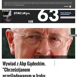 """Wywiad z Abp Gądeckim. """"Chrześcijanom prześladowanym w Iraku potrzeba naszej modlitwy i wsparcia materialnego"""""""