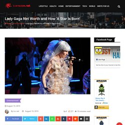 Lady Gaga Net Worth and How 'A Star Is Born'