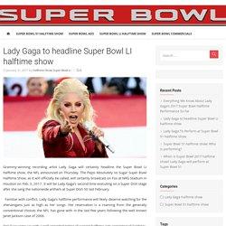 Lady Gaga to headline Super Bowl LI halftime show