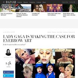 Lady Gaga Is Making The Case for Eyebrow Art - Lady Gaga Eyebrows