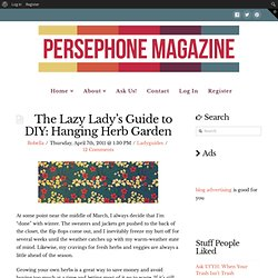 Persephone Magazine &124; Blog &124; The Lazy Lady's Guide to DIY: Hanging Herb Garden - StumbleUpon