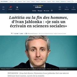 Laëtitia ou la fin des hommes, d'Ivan Jablonka : «je suis un écrivain en sciences sociales»
