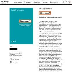 Vivre sans - Frederic Lordon - 2019