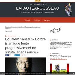 Boualem Sansal : « L'ordre islamique tente progressivement de s'installer en France » - LAFAUTEAROUSSEAU