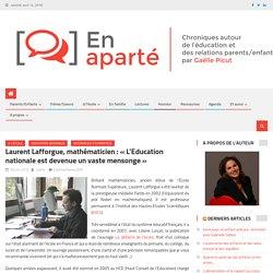 """Laurent Lafforgue : """"L'Education nationale est devenue un vaste mensonge"""""""