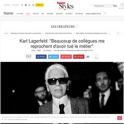 """Karl Lagerfeld: """"Beaucoup de collègues me reprochent d'avoir tué le métier"""" - L'Express Styles"""