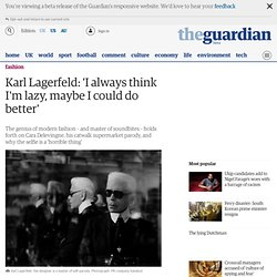 Karl Lagerfeld: 'I always think I'm lazy, maybe I could do better'