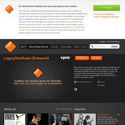 Lagos/Koolhaas (Dokwerk) vind je online op npo.nl